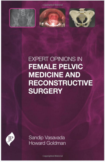 Expert Opinions in Female Pelvic Medicine and Reconstructive Surgery 1st Edition