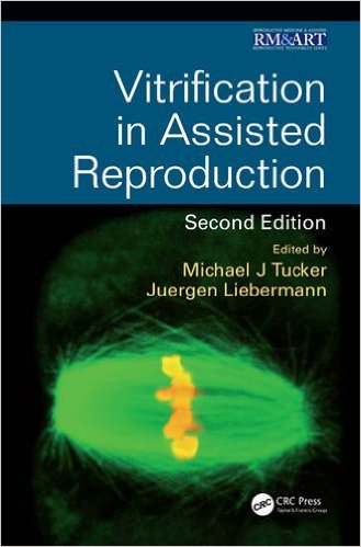 Reproduction Bundle: Vitrification in Assisted Reproduction, Second Edition (Reproductive Medicine and Assisted Reproductive Techniques Series) (Volume 3) 2nd Edition