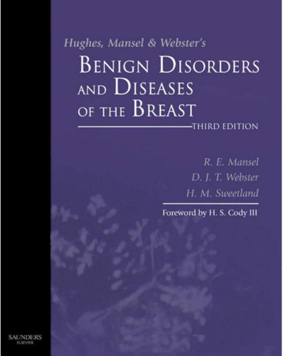 Hughes, Mansel & Webster's Benign Disorders and Diseases of the Breast, 3e 3rd Edition