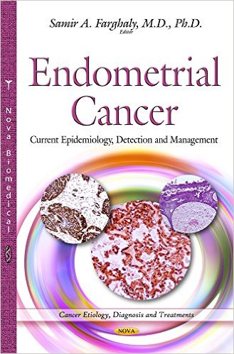 Endometrial Cancer: Current Epidemiology, Detection and Management (Cancer Etiology, Diagnosis and Treatments) 1st Edition