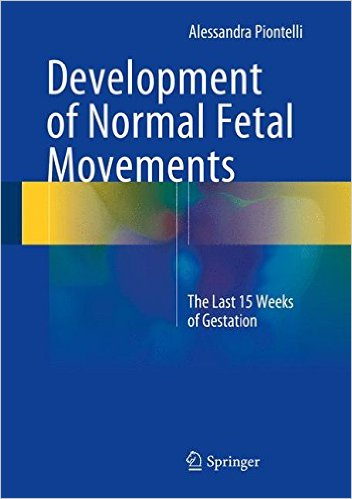 Development of Normal Fetal Movements: The Last 15 Weeks of Gestation 2015th Edition