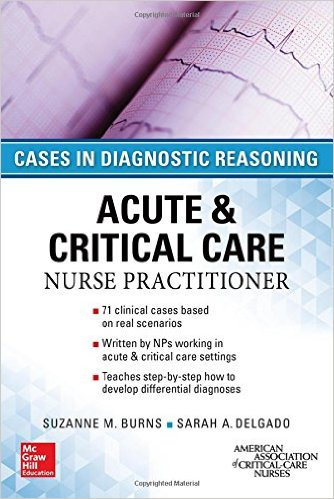 ACUTE & CRITICAL CARE NURSE PRACTITIONER: CASES IN DIAGNOSTIC REASONING 1st Edition