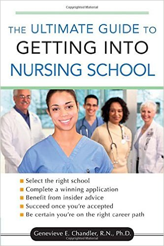 The Ultimate Guide to Getting into Nursing School 1st Edition