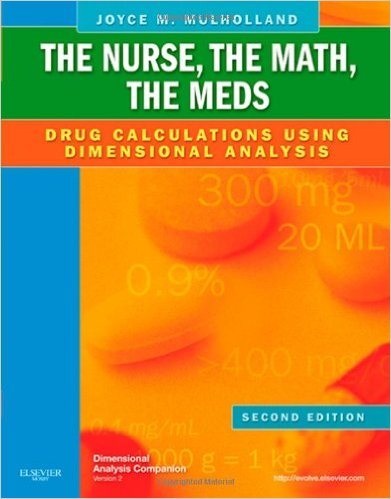 The Nurse, The Math, The Meds: Drug Calculations Using Dimensional Analysis, 2e 2nd Edition