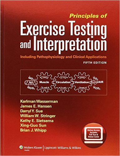Principles of Exercise Testing and Interpretation: Including Pathophysiology and Clinical Applications Fifth Edition