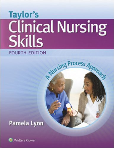 Taylor's Clinical Nursing Skills: A Nursing Process Approach Fourth Edition