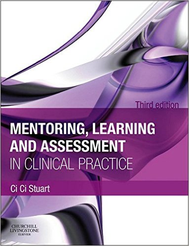 Mentoring, Learning and Assessment in Clinical Practice: A Guide for Nurses, Midwives & Other Health Professionals