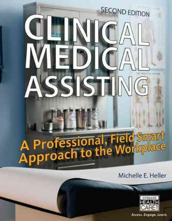 Clinical Medical Assisting: A Professional, Field Smart Approach to the Workplace 2nd Edition