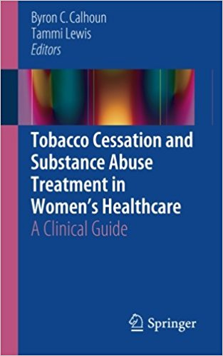 Tobacco Cessation and Substance Abuse Treatment in Women's Healthcare 2016 : A Clinical Guide