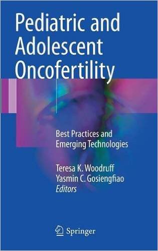 Pediatric and Adolescent Oncofertility 2017 : Best Practices and Emerging Technologies