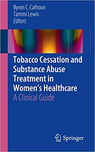 Tobacco Cessation and Substance Abuse Treatment in Women's Healthcare: A Clinical Guide 1st ed. 2016 Edition
