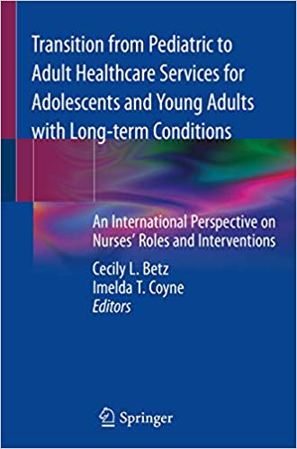 Transition from Pediatric to Adult Healthcare Services for Adolescents and Young Adults with Long-term Conditions: An International Perspective on Nurses' Roles and Interventions 2020 PDF