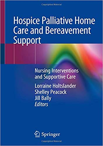 Hospice Palliative Home Care and Bereavement Support: Nursing Interventions and Supportive Care 1st ed. 2019 Edition PDF