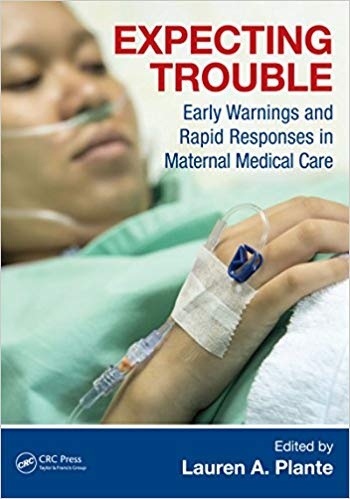 Expecting Trouble: Early Warnings and Rapid Responses in Maternal Medical Care 1st Edition PDF