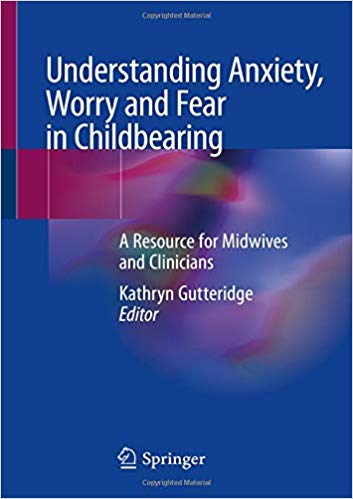 Understanding Anxiety, Worry and Fear in Childbearing: A Resource for Midwives and Clinicians 2019 PDF