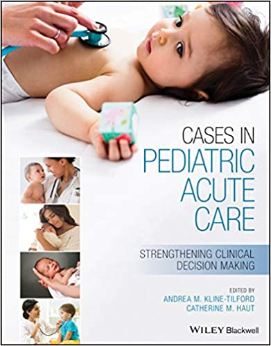Cases in Pediatric Acute Care: Strengthening Clinical Decision Making 1st Edition PDF