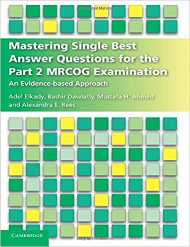 Mastering Single Best Answer Questions for the Part 2 MRCOG Examination: An Evidence-Based Approach 1st Edition PDF