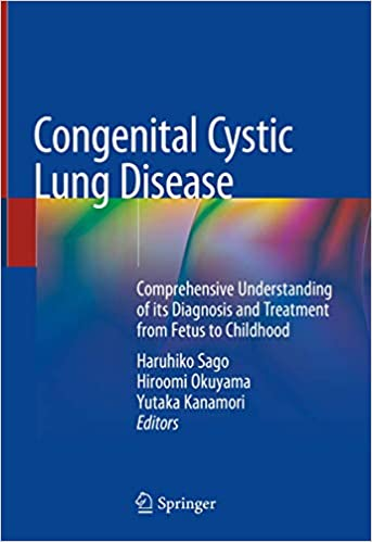 Congenital Cystic Lung Disease: Comprehensive Understanding of its Diagnosis and Treatment from Fetus to Childhood 1st ed. 2020 Edition PDF